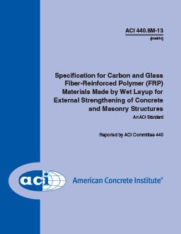 ACI-440.8M-13 Specification for Carbon and Glass Fiber-Reinforced Polymer Materials Made by Wet Layup for External Strengthening of Concrete and Masonry Structures