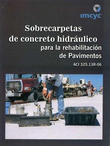 ACI-325.13RS-06 Sobrecarpetas Concreto Hidráulico para la Rehabilitación de Pavimentos