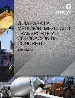ACI-304RS-00 Guía Para la Medición Mezclado Transporte y Colocación del Concreto