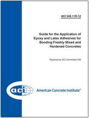 ACI-548.11R-12 Guide for the Application of Epoxy and Latex Adhesives for Bonding Freshly Mixed and Hardened Concretes