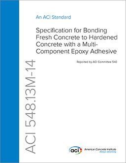 ACI-548.13M-14 Specification for Bonding Fresh Concrete to Hardened Concrete with a Multi-Component Epoxy Adhesive