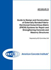 ACI-549.4R-13 Guide to Design and Construction of Externally Bonded Fabric-Reinforced Cementitious Matrix (FRCM) Systems for Repair and Strengthening Concrete and Masonry Structures
