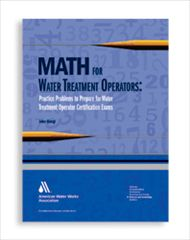 AWWA-20618 Math for Water Treatment Operators: Practice Problems to Prepare for Water Treatment Operator Certification Exams