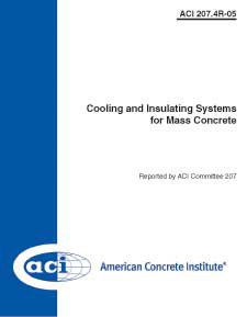 ACI-207.4R-05: Cooling and Insulating Systems for Mass Concrete (Reapproved 2012)