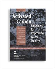 AWWA-20739 2013 Activated Carbon: Solutions for Improving Water Quality