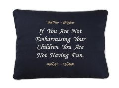 Item # P152 If you are not embarrassing your children you are not having fun.