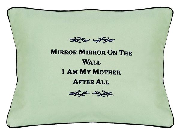 Item P349 Mirror Mirror On The Wall I Am My Mother After All Fabulous Gifts America Embroidered Pillows Gift Pillows