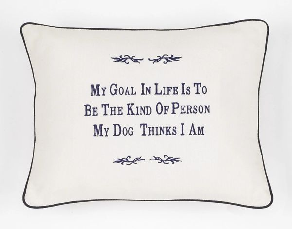 Item # P386 My goal in life is to be the kind of person my dog thinks I am.