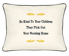 Item # P397 Be kind to your children they pick out your nursing home.