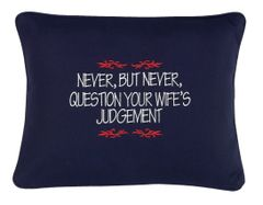 Item # P415 Never but never question your wife's judgement.