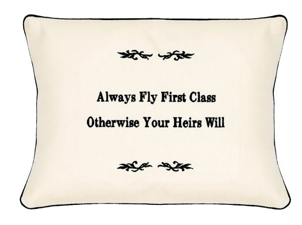 Item # P418 Always fly first class otherwise your heirs will.
