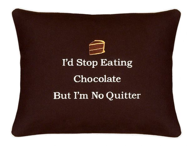 Item # P614 I'd stop eating chocolate but I'm no quitter ...