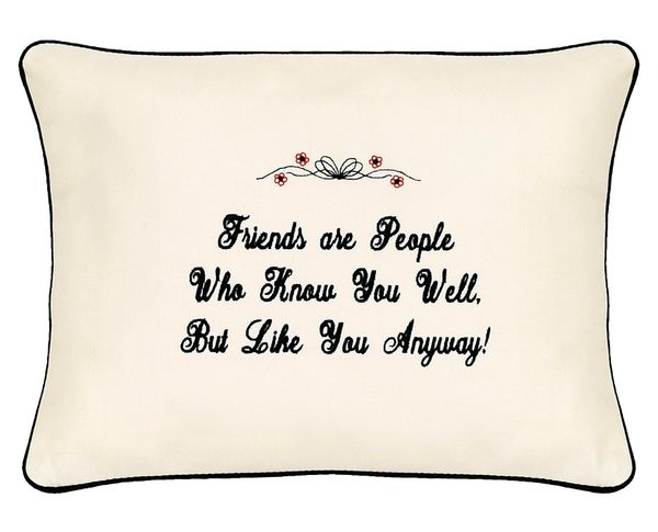Item # P777 Friends are the people who know you well, but like you anyway.