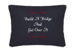 Item # P028 Build a bridge & get over it.