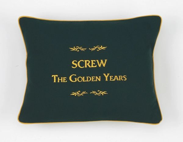 Item # P068 Screw the golden years.