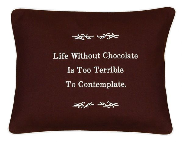 Item # P142 Life without chocolate is just too terrible to contemplate.