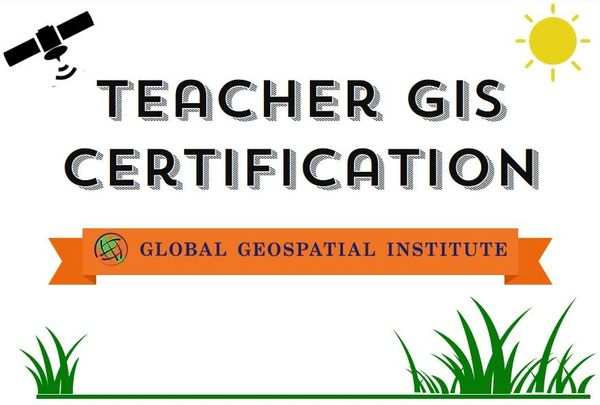Teacher GIS Certification Summer 2020