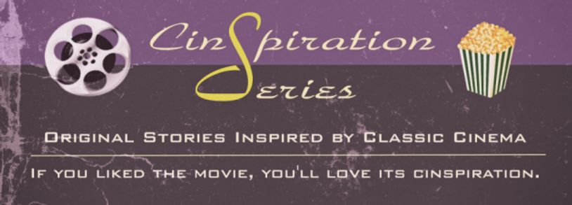 Cinspiration Series, original stories inspired by classic cinema