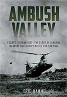 Ambush Valley: I Corps, Vietnam 1967 – the Story of a Marine Infantry Battalion's Battle for Surviva