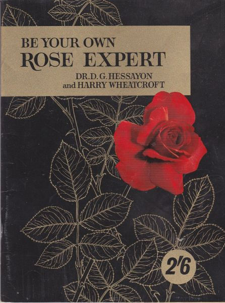Dr. D. G. Hessayon and Harry Wheatcroft BE YOUR OWN ROSE EXPERT 1965 pb