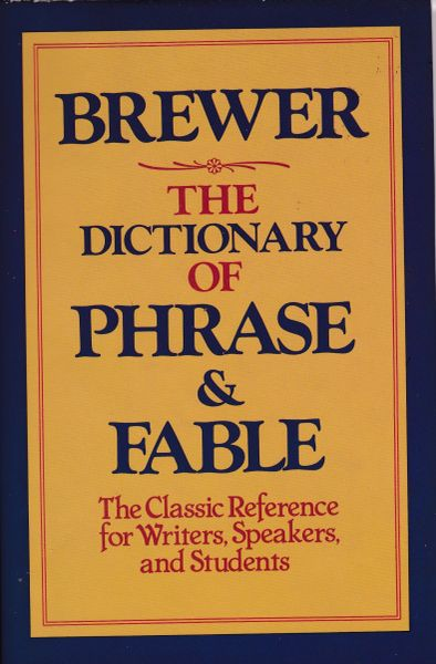 Brewer THE DICTIONARY OF PHRASE AND FABLE Avenel Books, New York 1978