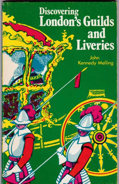 Melling, John Kennedy DISCOVERING LONDON'S GUILDS AND LIVERIES 1978 pb