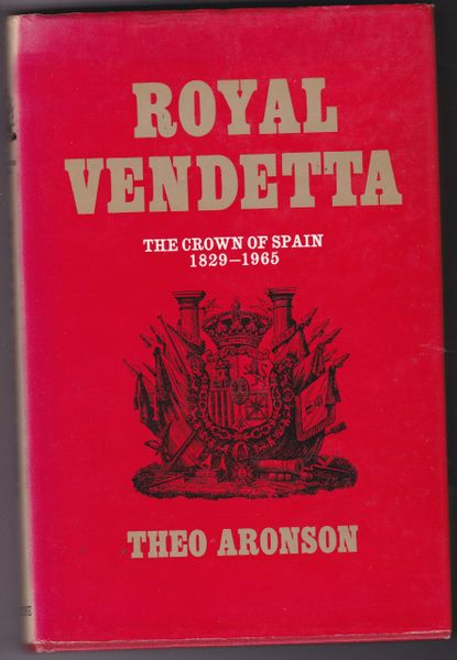 Aronson, Theo ROYAL VENDETTA The Crown of Spain 1829 - 1965 hb dj 1966
