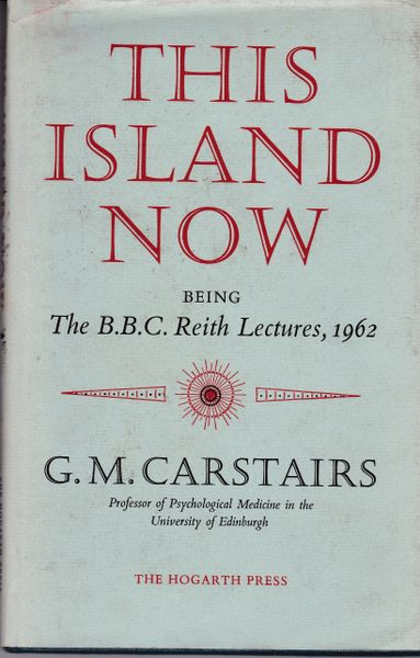 G. M. Carstairs : This Island Now - BBC Reith Lectures