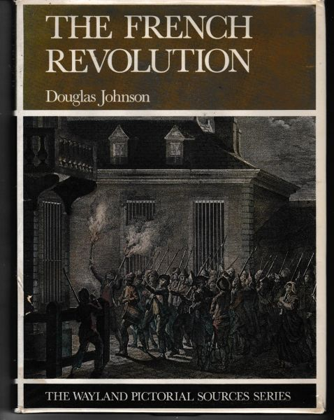 Douglas Johnson THE FRENCH REVOLUTION The Wayland Pictorial Sources Series 1970 hb dj