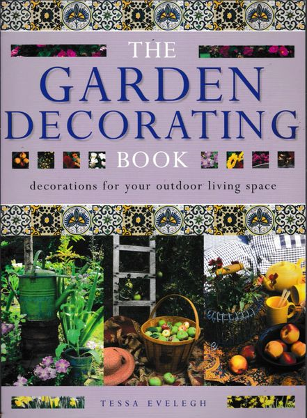 The Garden Decorating Book Tessa Evelegh Select Editions 1999 pb