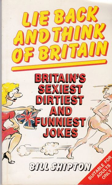 LIE BACK AND THINK OF BRITAIN Bill Shipton 1991 paperback adults only