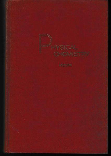 Walter J Moore PHYSICAL CHEMISTRY Prentice-Hall, Inc. New York 1950 hb