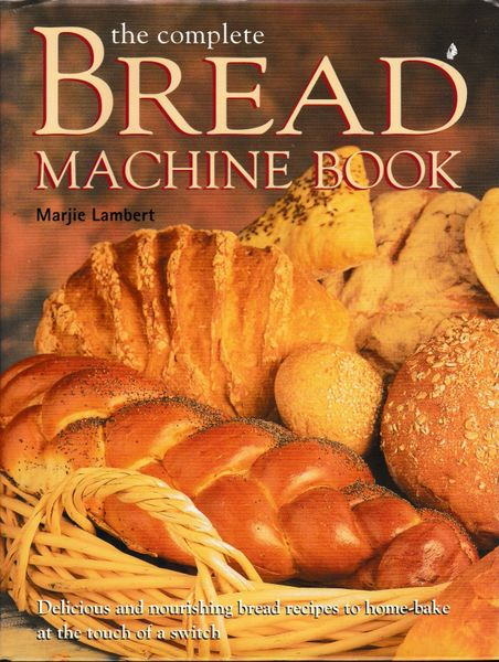 The Complete Bread Machine Book by Marjie Lambert 2000 hb dj