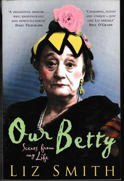 Liz Smith OUR BETTY Scenes From My Life 2007 paperrback