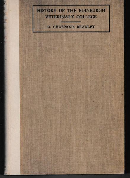 HISTORY OF THE EDINBURGH VETERINARY COLLEGE O. Charnock Bradley 1923 hb
