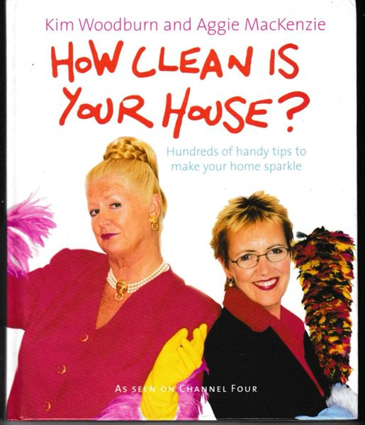 HOW CLEAN IS YOUR HOUSE? Kim Woodburn and Aggie MacKenzie hb 2003