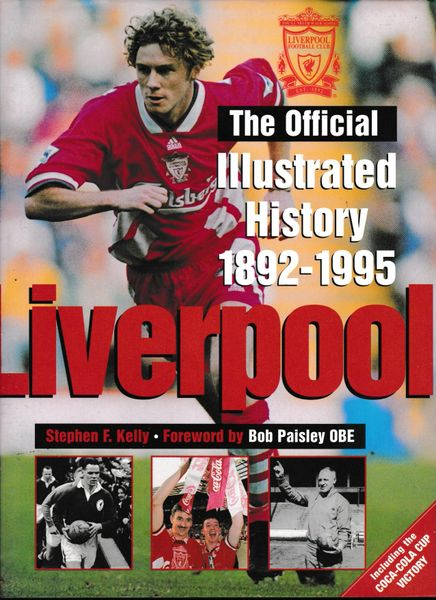 Liverpool: The Official Illustrated History, 1892-1995 by Stephen F. Kelly