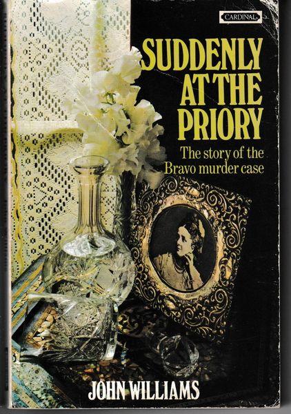 Bravo Suddenly at the Priory: Story of the Bravo Murder Case by John Williams pb