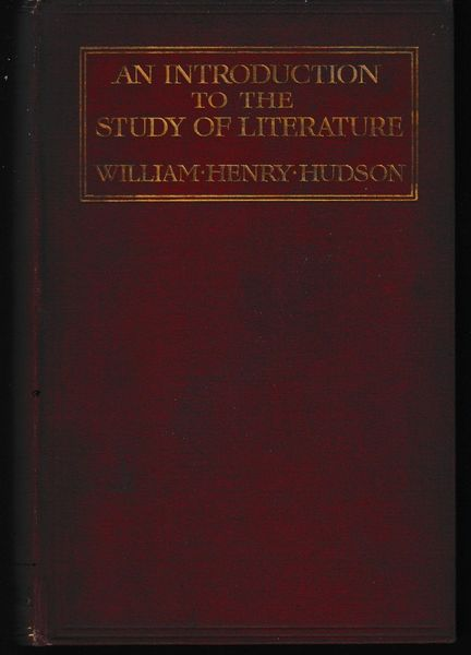 Hudson, William Henry AN INTRODUCTION TO THE STUDY OF LITERATURE 1910 hb