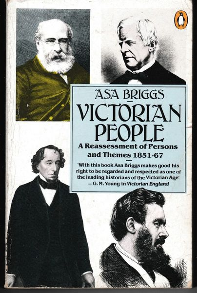 Asa Briggs Victorian People: A Reassessment of Persons and Themes 1851-1867