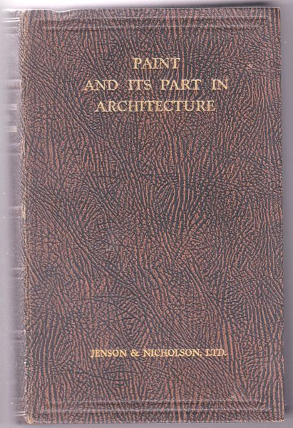 Paint and its Part in Architecture compiled by Jenson & Nicholson Ltd. 1930 hb