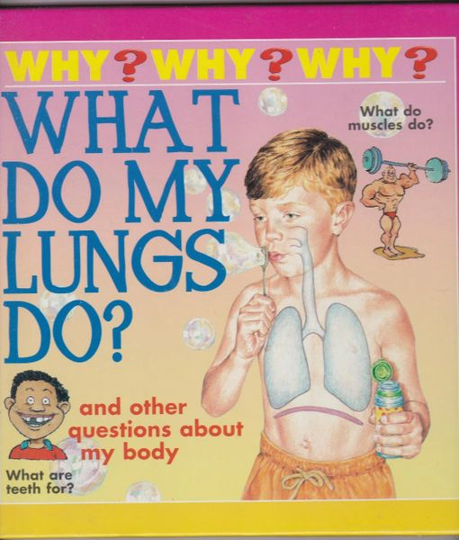 Why? Why? Why? Sue Nicholson WHAT DO MY LUNGS DO? And other questions 2001 hb