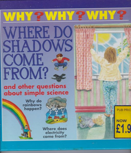 Why? Why? Why? Rosie Greenwood WHERE DO SHADOWS COME FROM? And other questions 2001 hb
