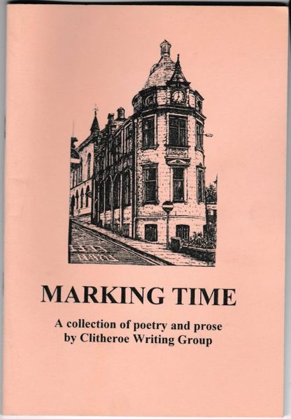 Marking Time – Poetry by Clitheroe Writing Group after 1999 pb