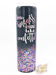 THROW KINDNESS AROUND LIKE CONFETTI GLITTER TUMBLER