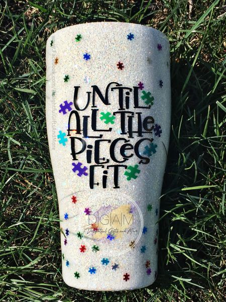 UNTIL ALL THE PIECES FIT GLITTER TUMBLER