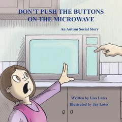 Don't Push the Buttons on the Microwave : an Autism Social Story