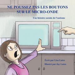 Ne Poussez Pas les Boutons sur le Micro-onde : une Histoire Sociale de l'Autisme