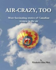 *NEW* Air-Crazy, Too : More fascinating Stories of Canadian Women in the Air