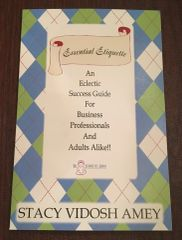 Essential Etiquette...An Eclectic Success Guide For Business Professionals and Adults Alike!
